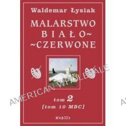 Malarstwo biało-czerwone. Tom 2 (tom 10 mbc) - Waldemar Łysiak