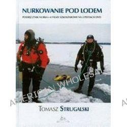Nurkowanie pod lodem (podręcznik nurka + 4 filmy szkoleniowe na 2 płytach DVD) - Tomasz Strugalski