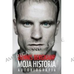 Dennis Bergkamp. Moja historia. Autobiografia - Dennis Bergkamp