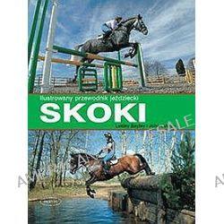 Skoki. Ilustrowany przewodnik jeździecki