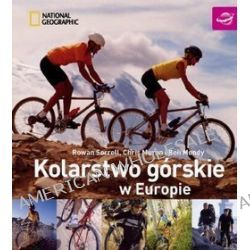 Kolarstwo górskie w Europie - Ben Mondy, Chris Moran, Rowan Sorrell