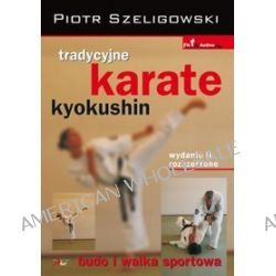 Tradycyjne karate kyokushin. Wydanie II rozszerzone. - Piotr Szeligowski