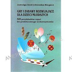 Gry i zabawy rozwijające dla dzieci młodszych - Jadwiga Andrychowska-Biegacz