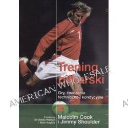 Trening piłkarski. Gry, ćwiczenia techniczne i kondycyjne - Malcolm Cook, Jimmy Shoulder