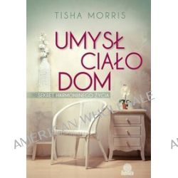Umysł, ciało, dom - Tisha Morris
