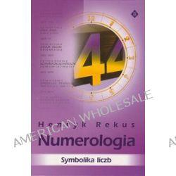 Numerologia. symbolika liczb - Henryk Rekus