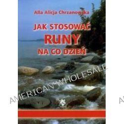 Jak stosować runy na co dzień - Alla Alicja Chrzanowska