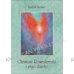 Christian Rosenkreutz i jego dzieło - Rudolf Steiner