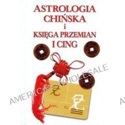 Astrologia chińska i Księga Przemian I Cing - Catherine Aubier