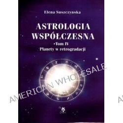 Astrologia współczesna. Tom 4. Planety w retrogradacji - Elena Suszczynska