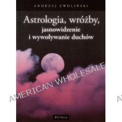 Astrologia, wróżby, jasnowidzenie i wywoływanie duchów - Andrzej Zwoliński