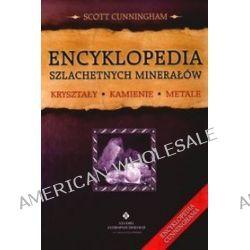 Encyklopedia szlachetnych minerałów. Kryształy, kamienie, metale - Scott Cunningham