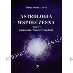 Astrologia współczesna. Tom VI. Zaćmienia. Trzecie tysiąclecie - Elena Suszczynska