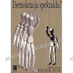 Demokracja spektaklu - Piotr Żuk