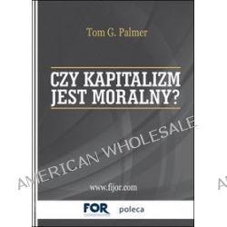 Czy kapitalizm jest moralny? - Tom G. Palmer