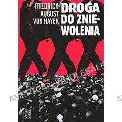 Droga do zniewolenia - Friedrich August von Hayek, Friedrich August von Hayek