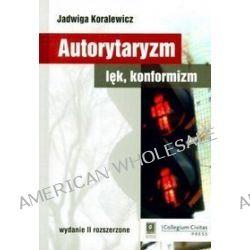 Autorytaryzm lęk, konformizm - Jadwiga Koralewicz