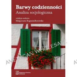 Barwy codzienności. Analiza socjologiczna - Zygmunt Bauman, Małgorzata Bogunia-Borowska, Henryk Domański