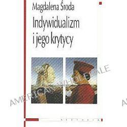 Indywidualizm i jego krytycy - Magdalena Środa