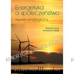 Energetyka a społeczeństwo Aspekty socjologiczne