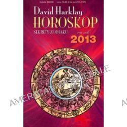 Horoskop na rok 2013. Sekrety zodiaku - David Harklay