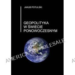 Geopolityka w świecie ponowoczesnym - Jakub Potulski