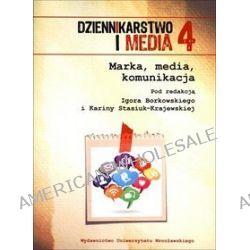 Dziennikarstwo i Media 4. Marka, media, komunikacja - Igor Borkowski