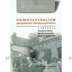 Homoseksualizm. Perspektywa interdyscyplinarna - Beata Kowalska