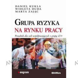 Grupa ryzyka na rynku pracy - Wioleta Duda, Daniel Kukla, Marta Zając