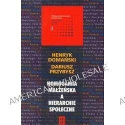 Homogamia małżeńska a hierarchie społeczne - Henryk Domański, Dariusz Przybysz