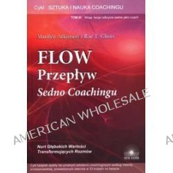 Flow. Przepływ. Sedno Coachingu. Sztuka i nauka coachingu. Tom 3 - Marilyn Atkinson, Rae T. Chois