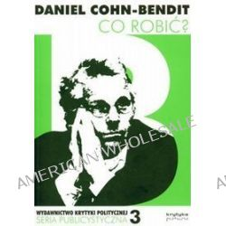 Co robić? Mały traktat o wyobraźni politycznej na użytek europejczyków - Daniel Cohn-Bendit