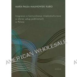 Imigranci a komunikacja międzykulturowa w sferze usług publicznych w Polsce - Rubio Maria Paula Malinowski