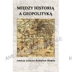 Między historią a geopolityką - Radosław Domke