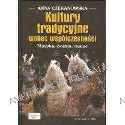 Kultury tradycyjne wobec współczesności - Anna Czekanowska