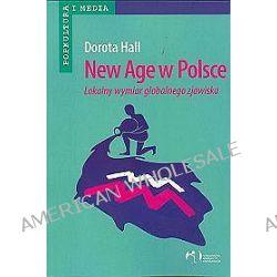 New Age w Polsce. Lokalny wymiar globalnego zjawiska - Dorota Hall