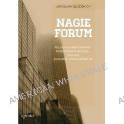 Nagie forum. Religia w amerykańskiej przestrzeni publicznej według richarda johna neuhausa - Jarosław Głodek