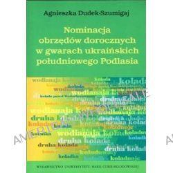 Nominacja obrzędów dorocznych w gwarach ukraińskich południowego Podlasia - Agnieszka Dudek-Szumigaj