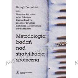 Metodologia badań nad stratyfikacją społeczną - Henryk Domański, Zbigniew Karpiński, Kazimierz M. Słomczyński
