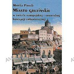 Miasto gruzińskie w świetle orientalnej i europejskiej koncepcji urbanistycznej - Marika Pirveli