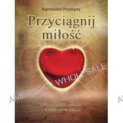 Przyciągnij miłość - Agnieszka Przybysz