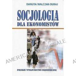 Socjologia dla ekonomistów - Danuta Walczak-Duraj