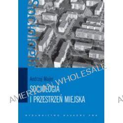 Socjologia i przestrzeń miejska - Andrzej Majer