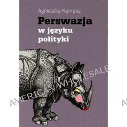 Perswazja w języku polityki - Agnieszka Kampka
