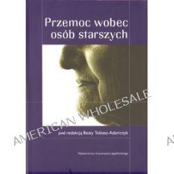 Przemoc wobec osób starszych - Beata Tobiasz - Adamczyk