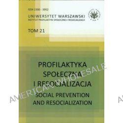 Profilaktyka społeczna i resocjalizacji. Tom 21
