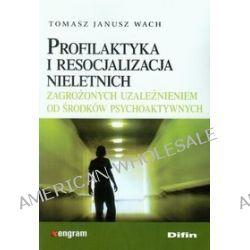 Profilaktyka i resocjalizacja nieletnich - Janusz Wach Tomasz