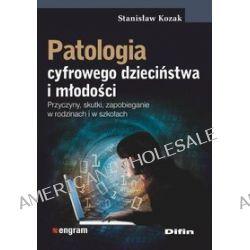 Patologia cyfrowego dzieciństwa i młodości - Stanisław Kozak