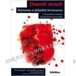 Oswoić strach Rozmowa o dekadzie terroryzmu - Dorota Kowalska