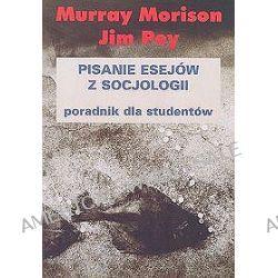Pisanie esejów z socjologii. Poradnik dla studentów. - Murray Morison, Murray Morrison, Jim Pey